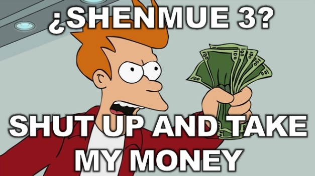 Shenmue 3 - Shut up and take my money - Futurama Fry