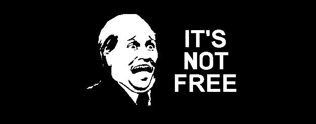 It's Not Free